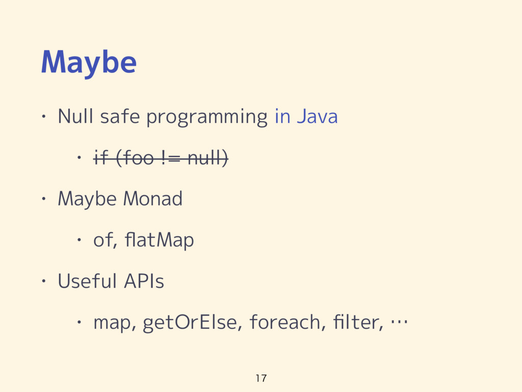 Maybe • Null safe programming in Java • if (foo...
