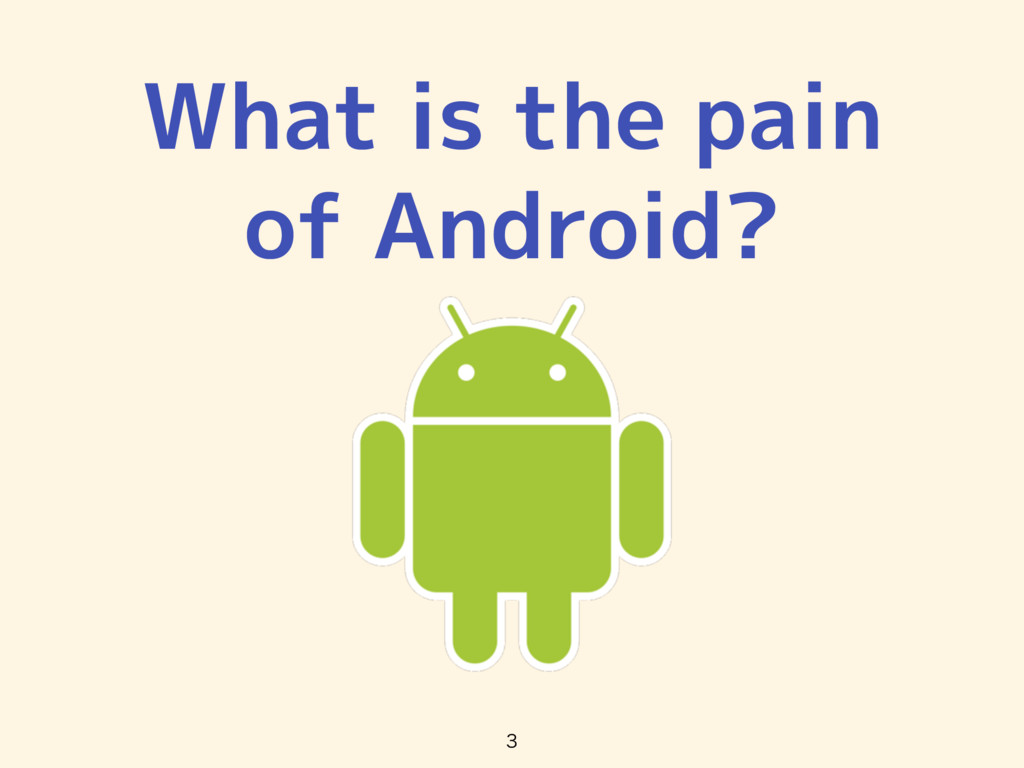 What is the pain of Android?