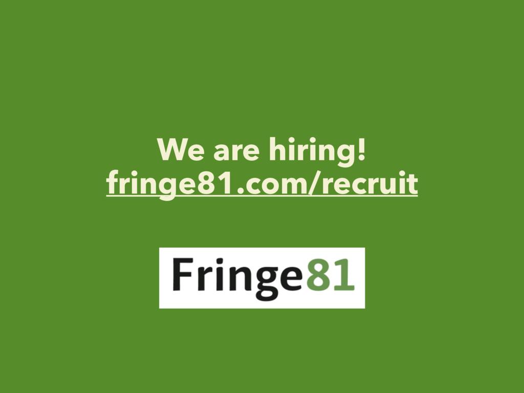 We are hiring! fringe81.com/recruit