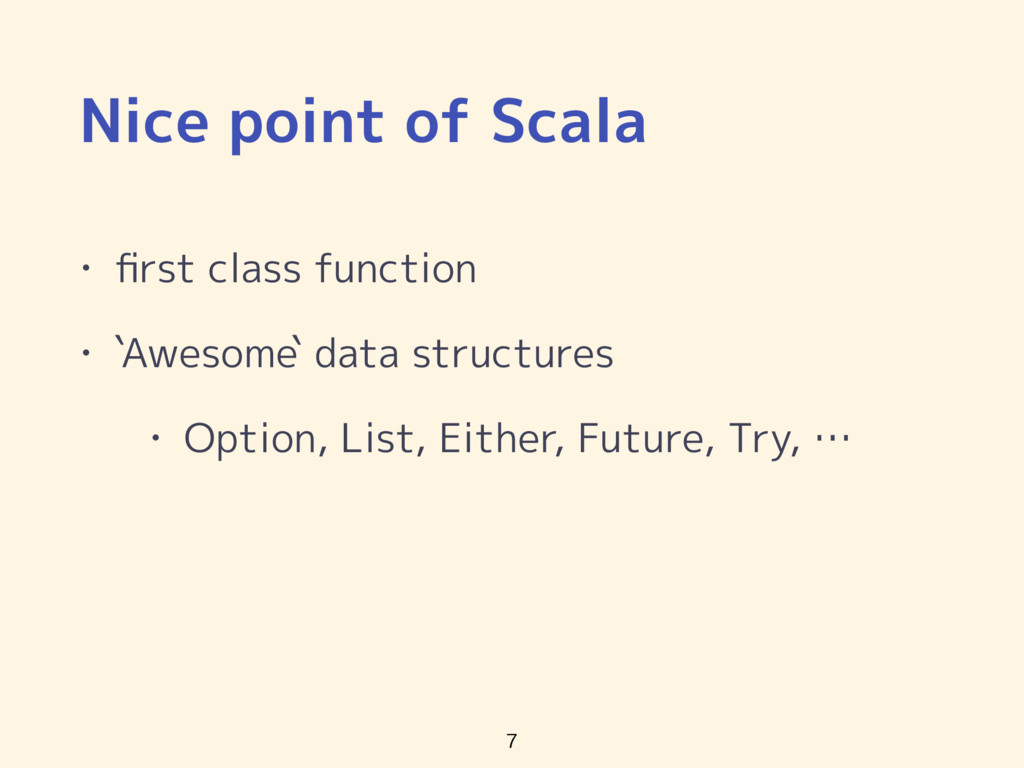 Nice point of Scala • first class function • `...