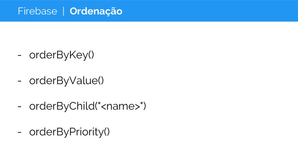 Firebase | Ordenação - orderByKey() - orderByVa...