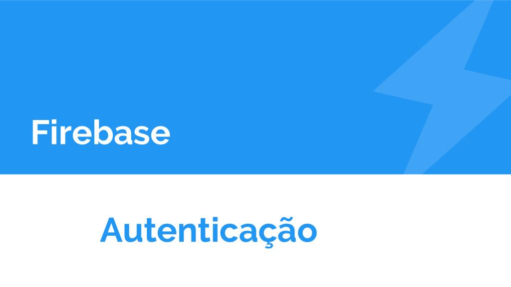 Firebase Autenticação