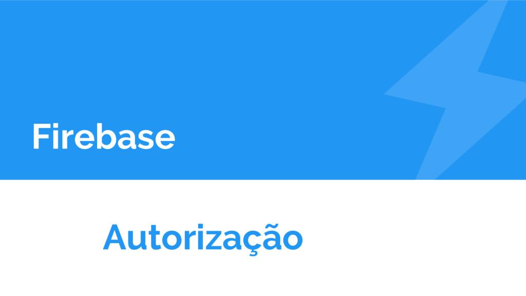 Firebase Autorização
