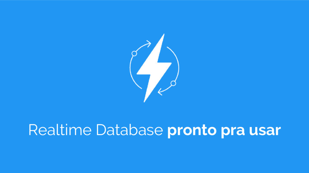 Realtime Database pronto pra usar