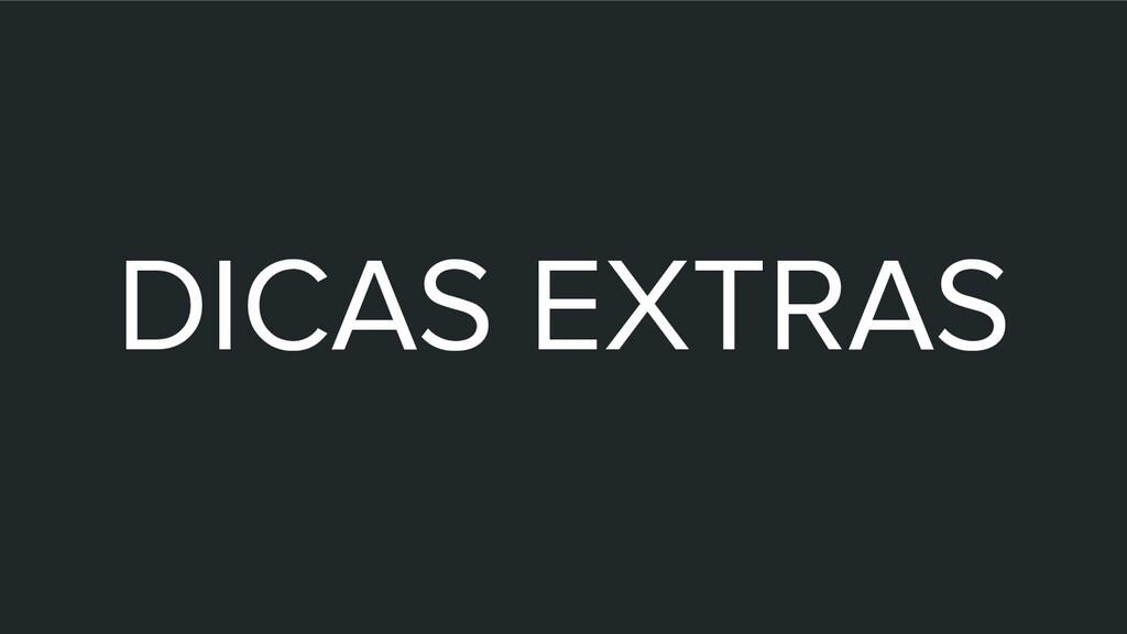 DICAS EXTRAS