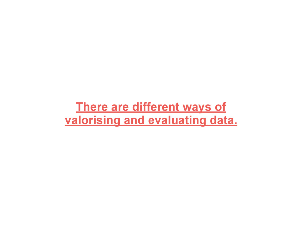 There are different ways of valorising and eval...