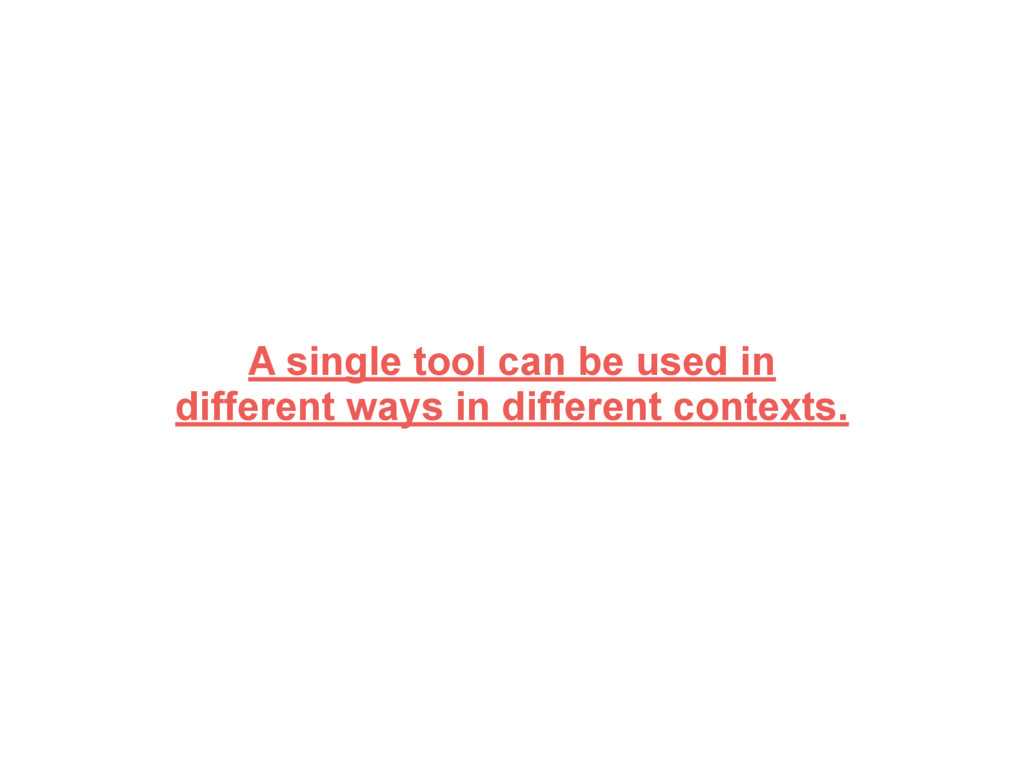 A single tool can be used in different ways in ...