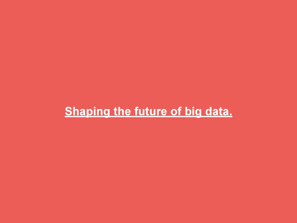 Shaping the future of big data.