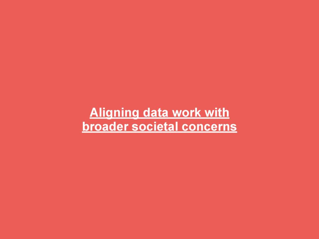 Aligning data work with broader societal concer...