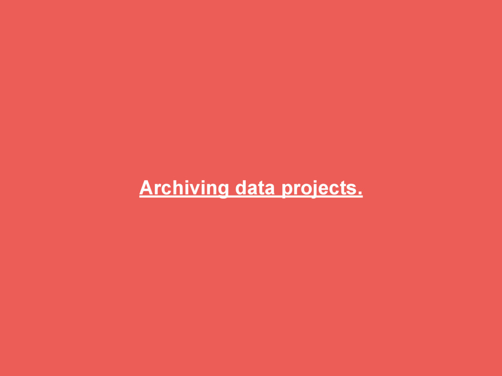 Archiving data projects.