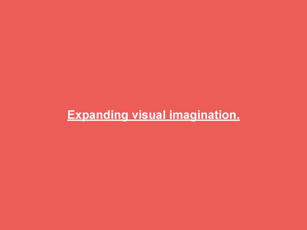 Expanding visual imagination.