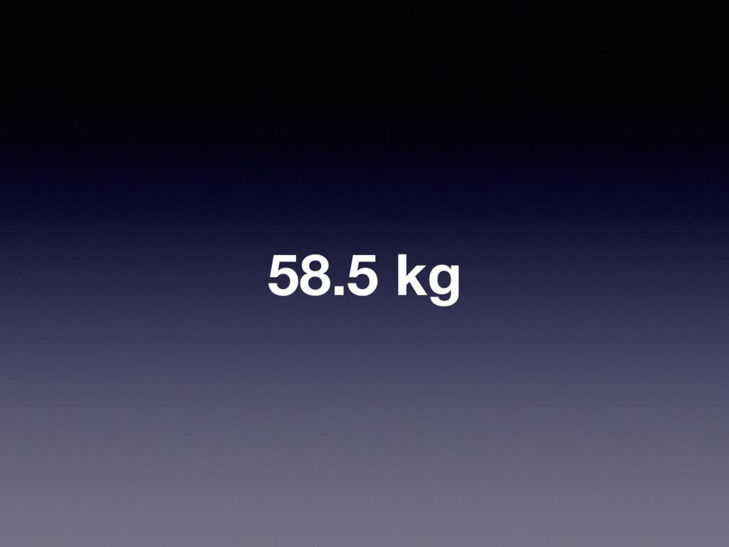 58.5 kg