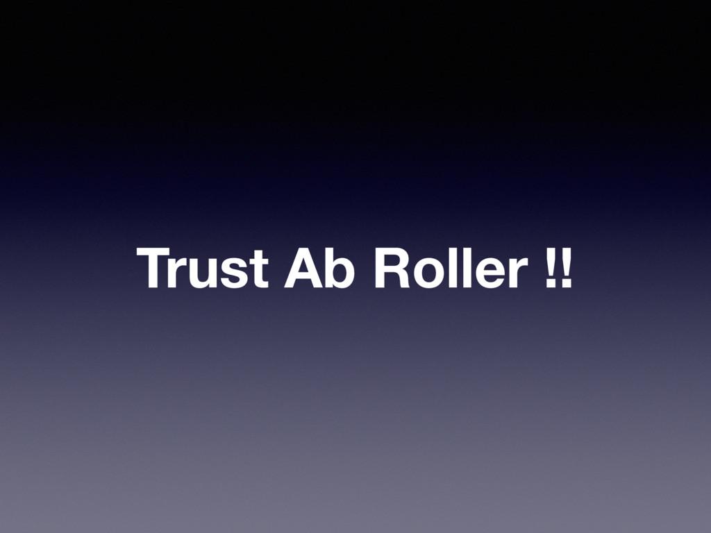 Trust Ab Roller !!
