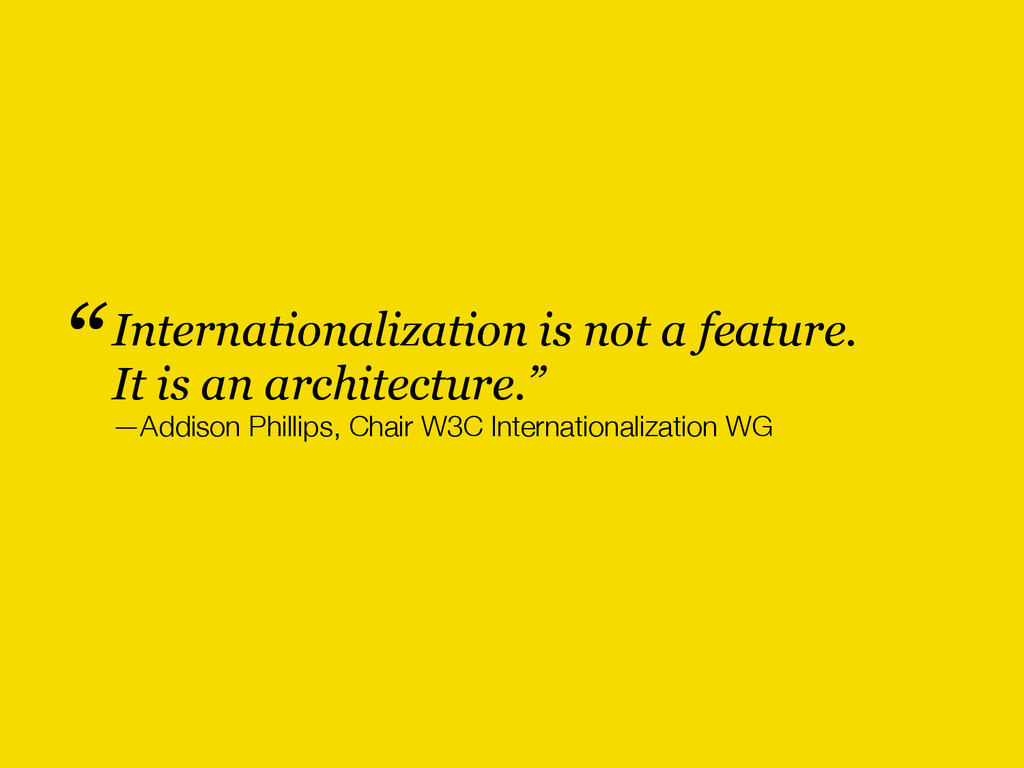 Internationalization is not a feature. It is an...