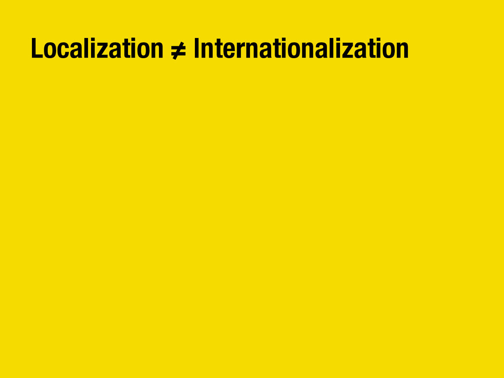 Localization ≠ Internationalization