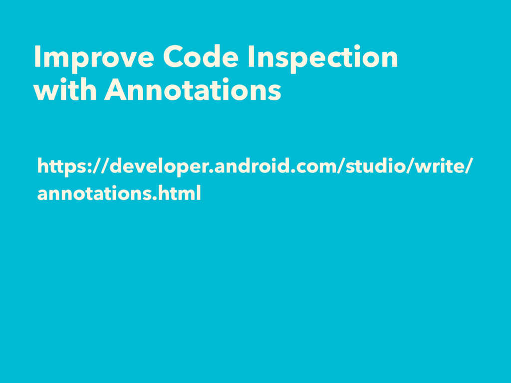 https://developer.android.com/studio/write/ ann...