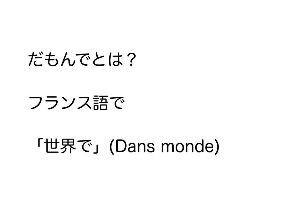 だもんでとは? フランス語で 「世界で」(Dans monde)