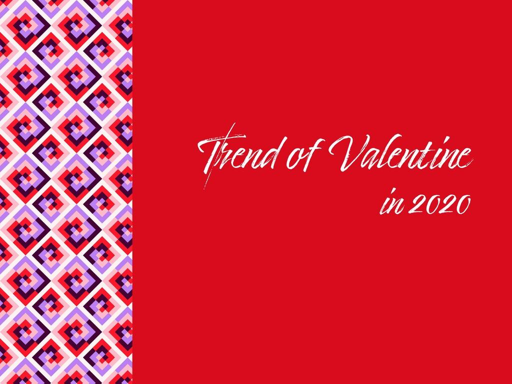 Trend of Valentine in 2020