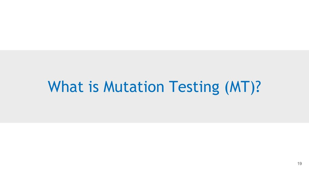 What is Mutation Testing (MT)? 19