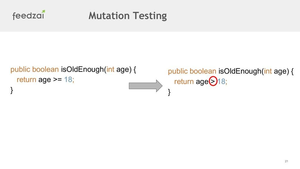 21 public boolean isOldEnough(int age) { return...