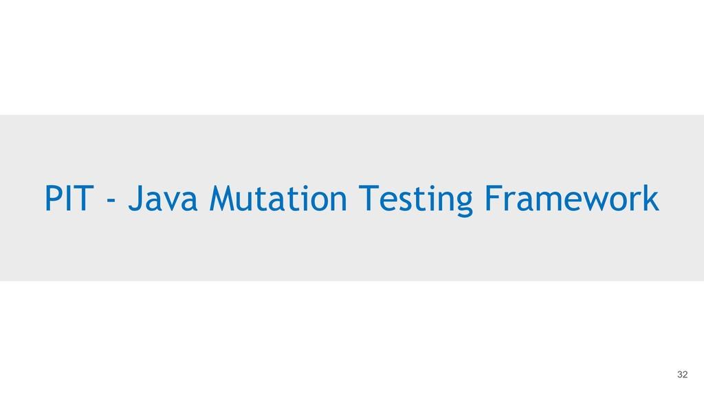 PIT - Java Mutation Testing Framework 32