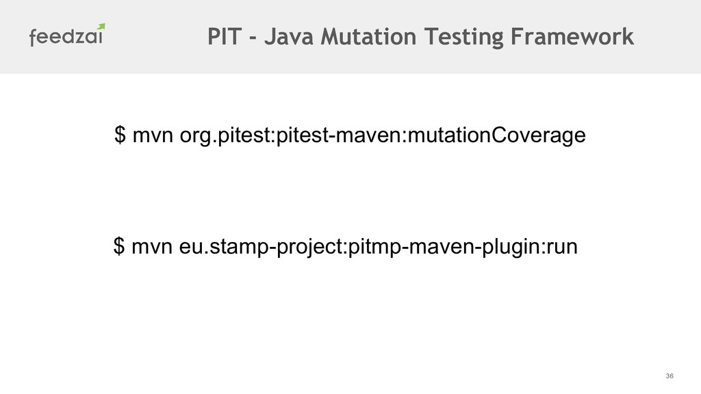 36 PIT - Java Mutation Testing Framework $ mvn ...