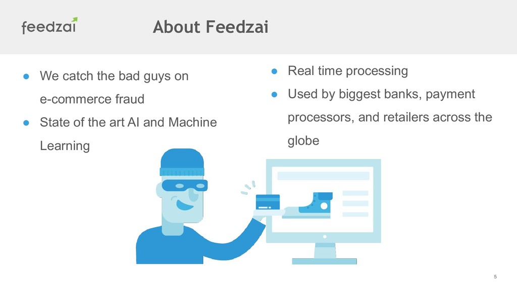 5 ● We catch the bad guys on e-commerce fraud ●...