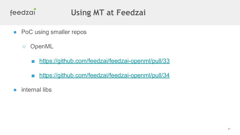 41 ● PoC using smaller repos ○ OpenML ■ https:/...