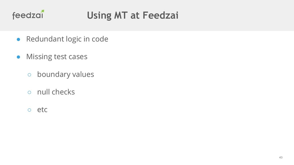 43 ● Redundant logic in code ● Missing test cas...