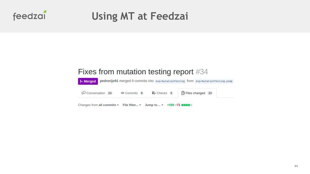 44 Using MT at Feedzai