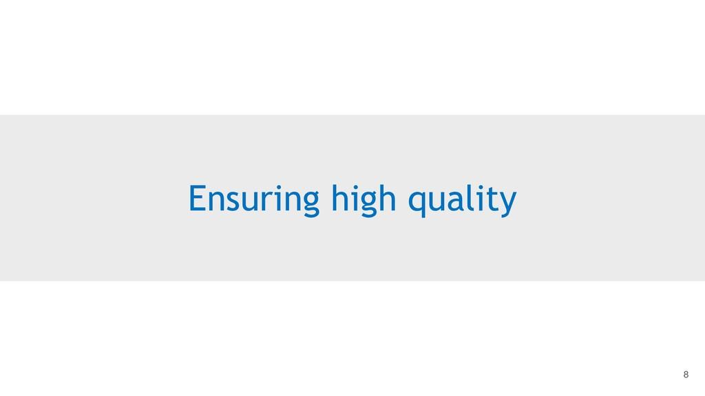 Ensuring high quality 8