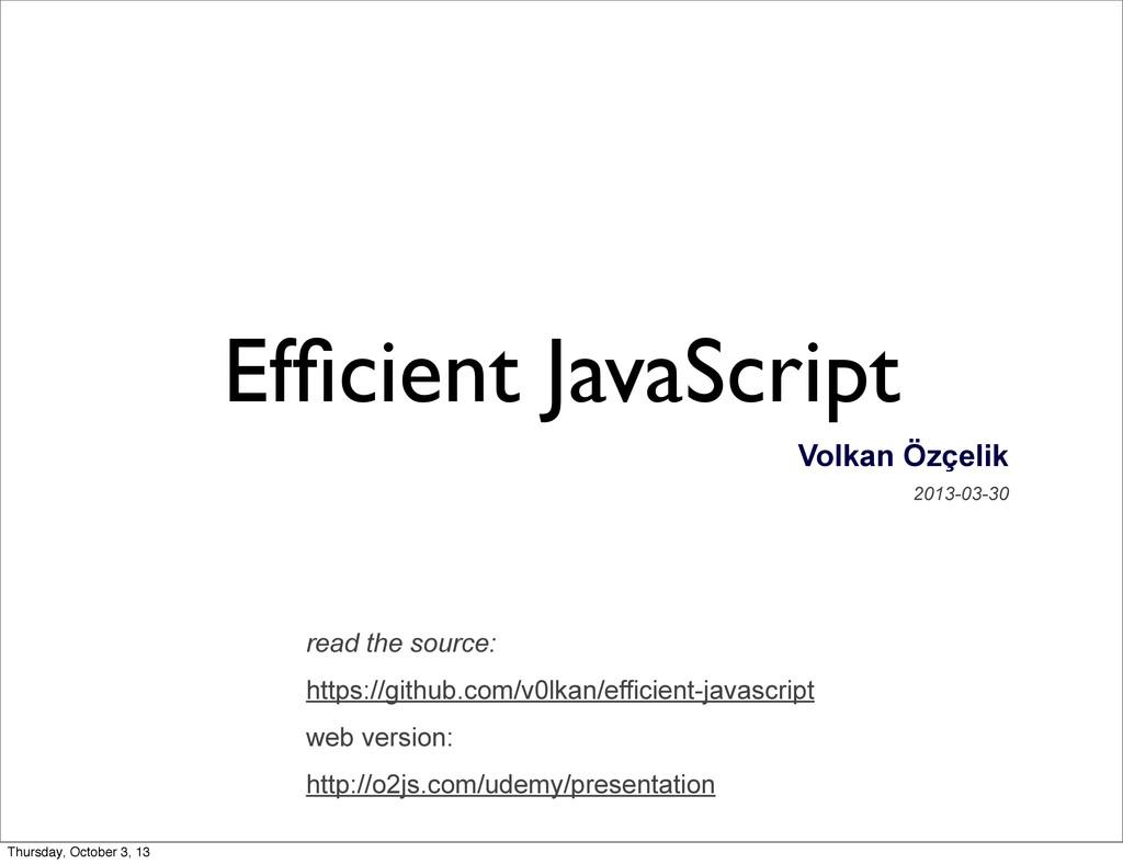 Efficient JavaScript Volkan Özçelik 2013-03-30 r...