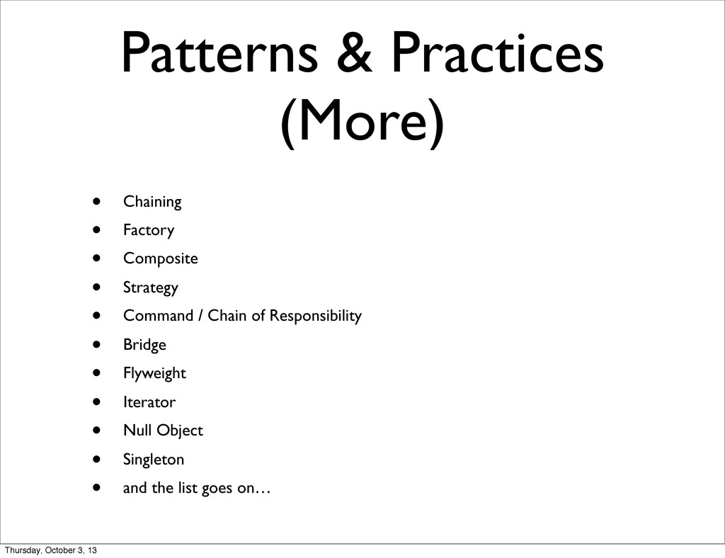 Patterns & Practices (More) • Chaining • Factor...