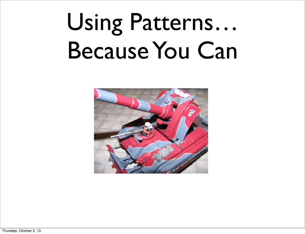 Using Patterns… Because You Can Thursday, Octob...