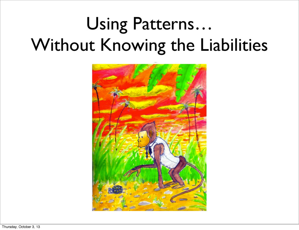 Using Patterns… Without Knowing the Liabilities...