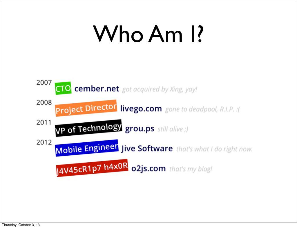 Who Am I? Thursday, October 3, 13