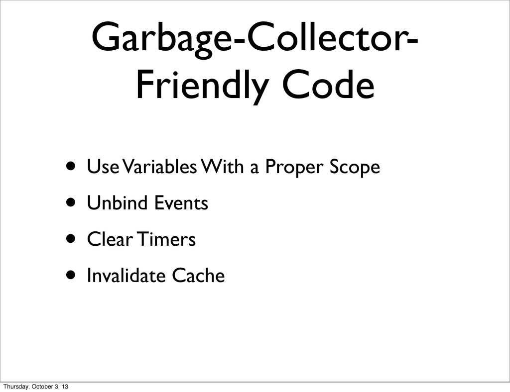 Garbage-Collector- Friendly Code • Use Variable...