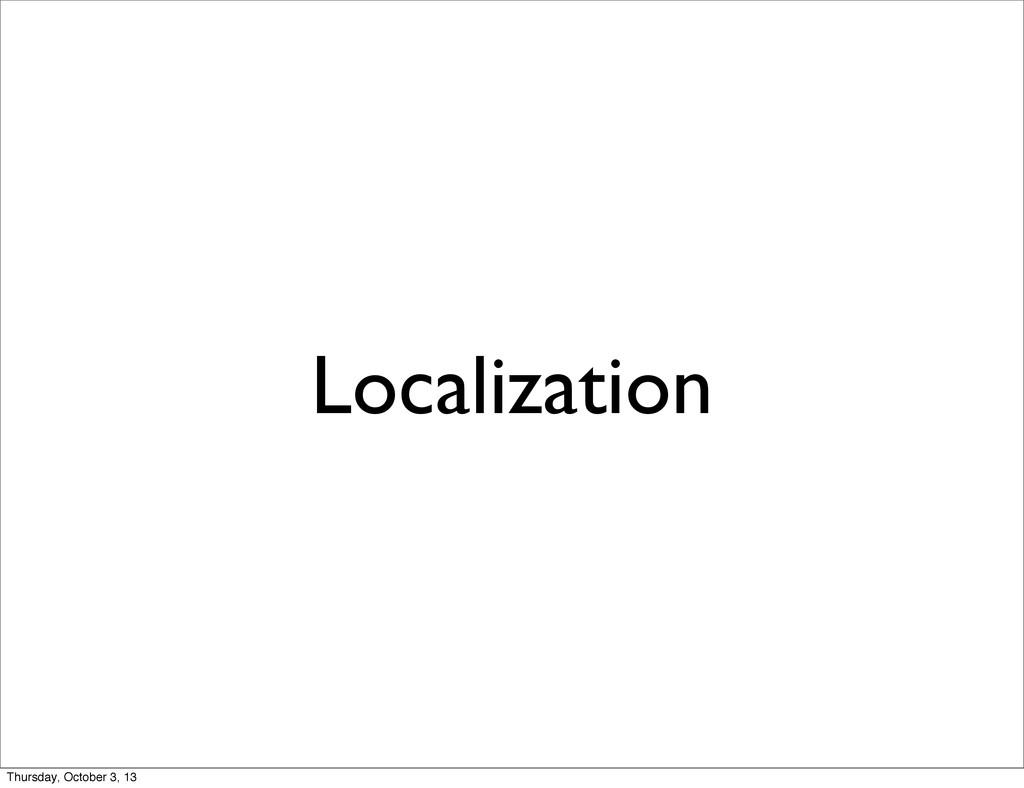 Localization Thursday, October 3, 13