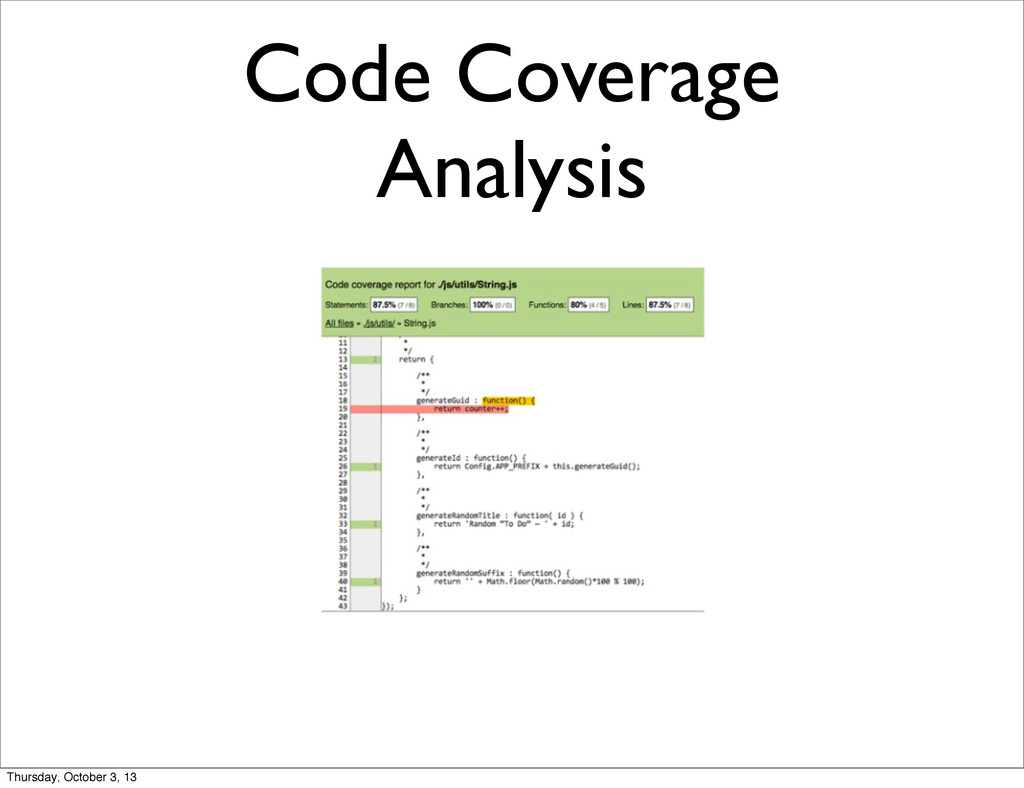 Code Coverage Analysis Thursday, October 3, 13