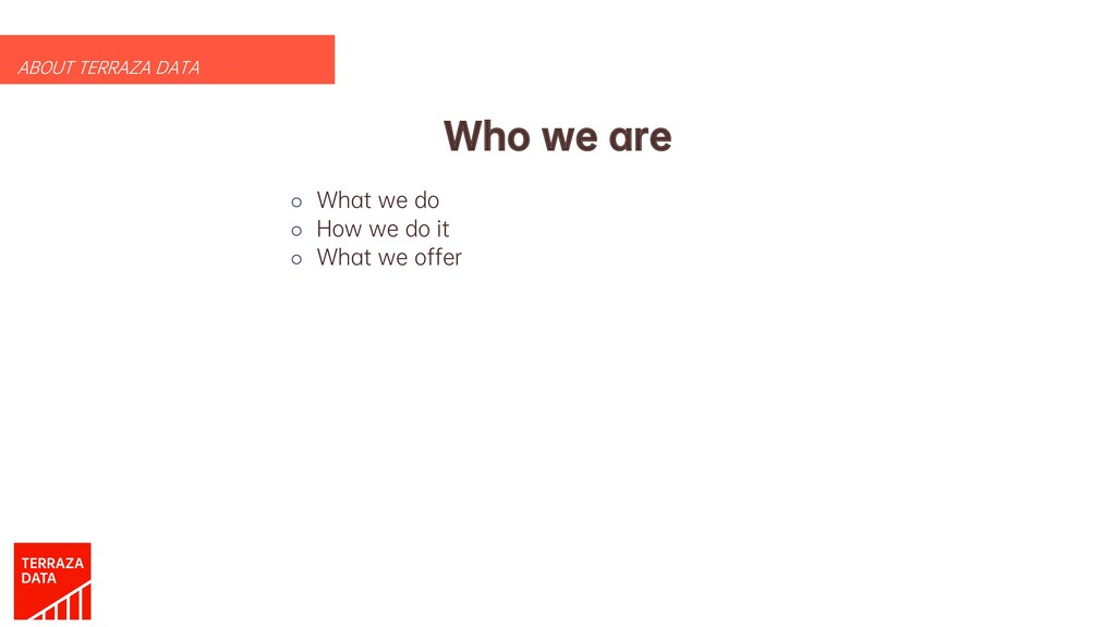 Who we are o What we do o How we do it o What w...