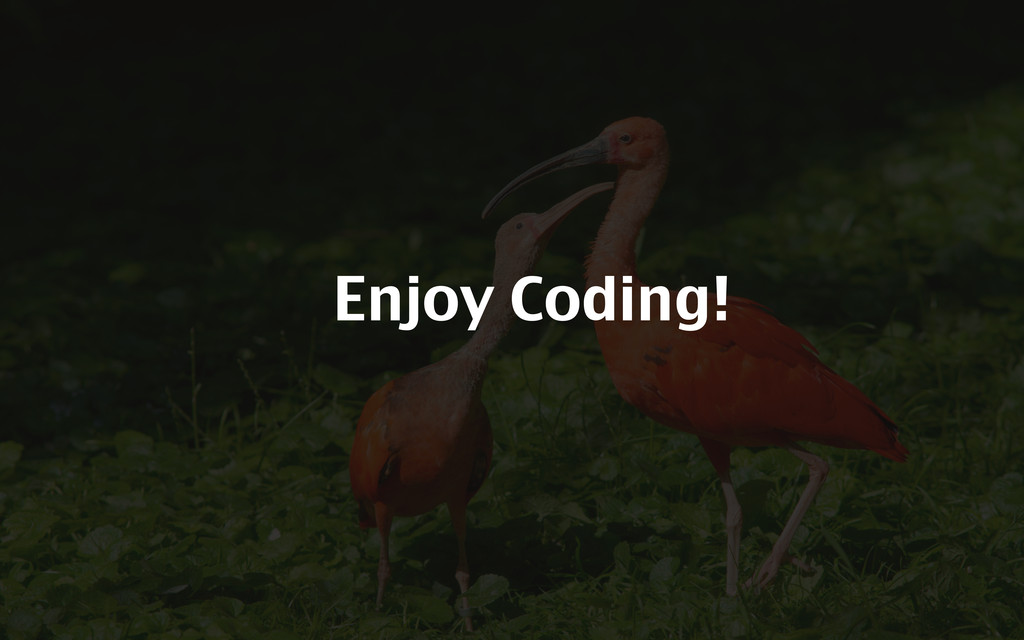 Enjoy Coding!