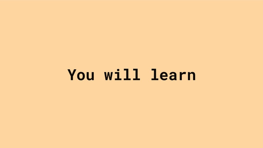 You will learn