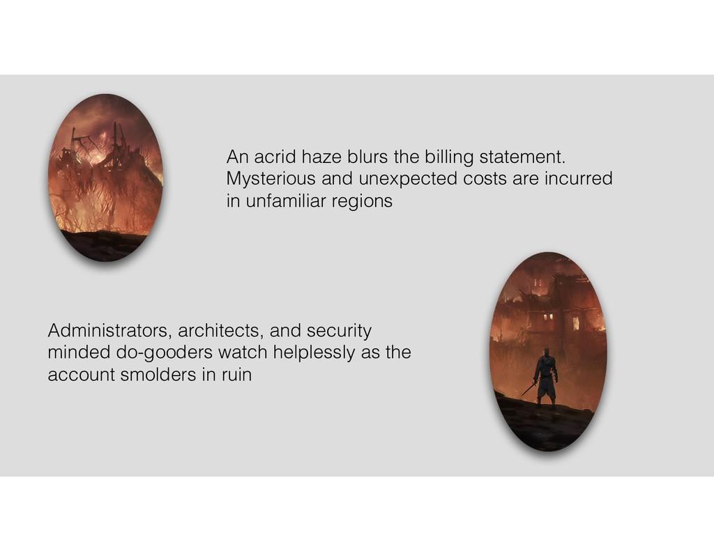 An acrid haze blurs the billing statement. Myst...