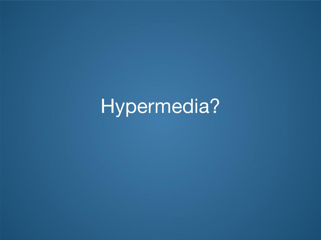 Hypermedia?