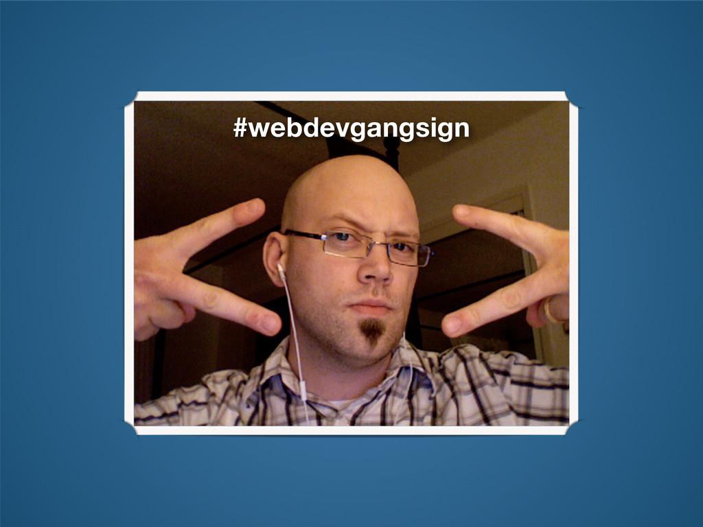 #webdevgangsign
