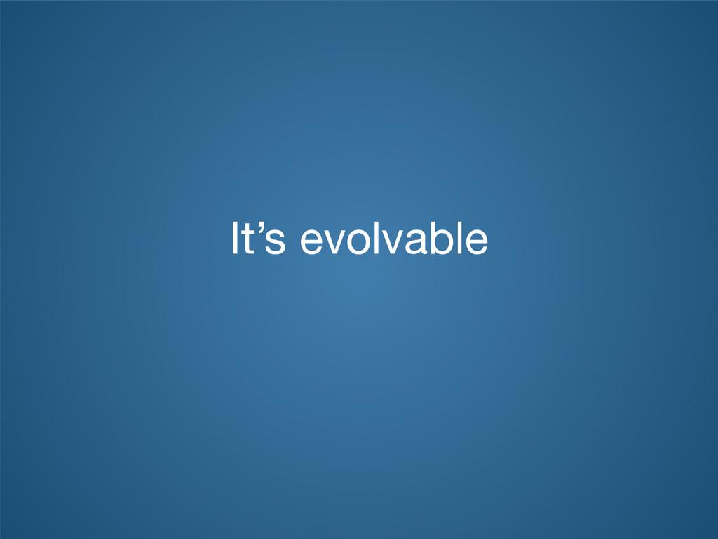 It's evolvable