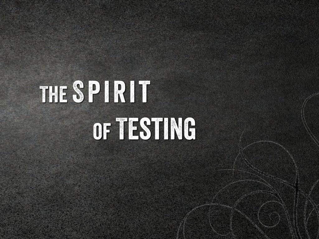The Spirit of Testing