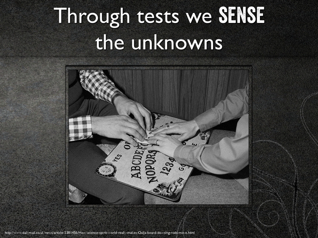 Through tests we sense 	 