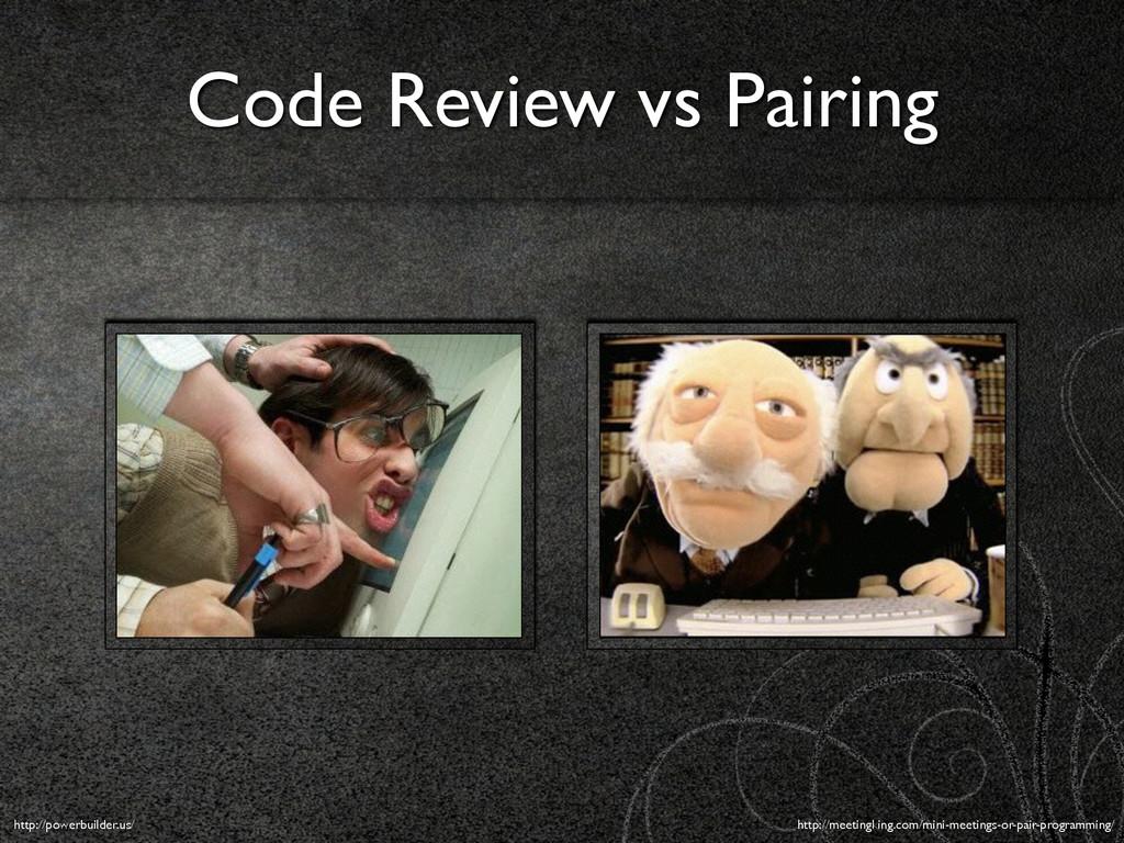 Code Review vs Pairing http://powerbuilder.us/ ...