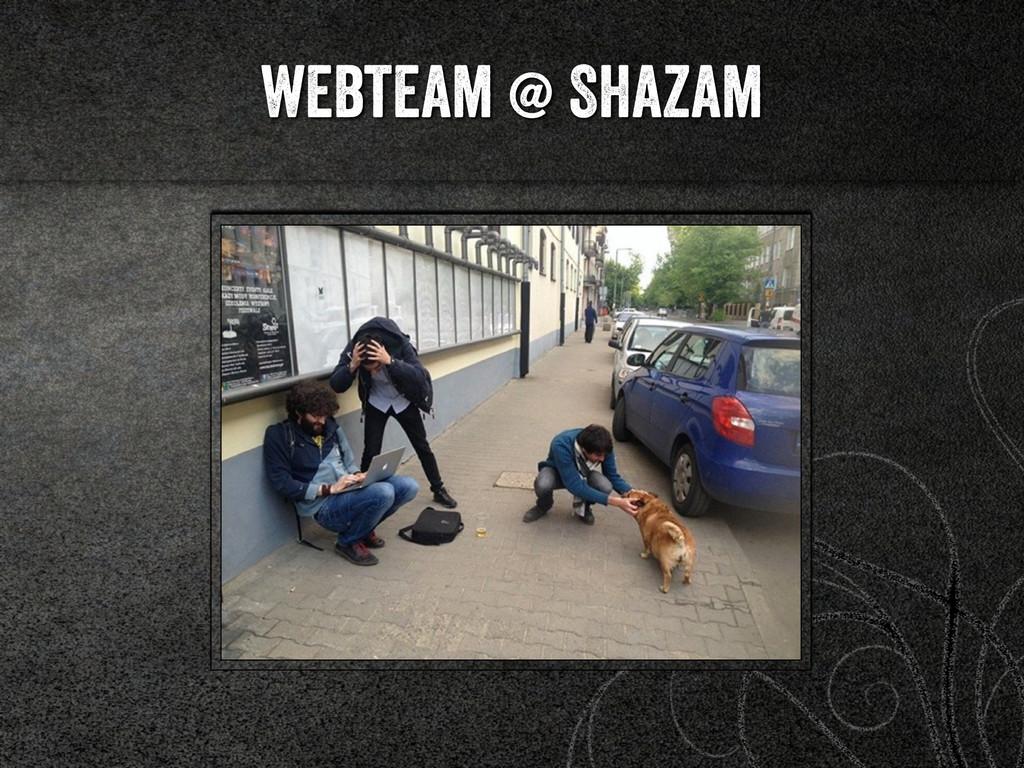 webteam @ Shazam